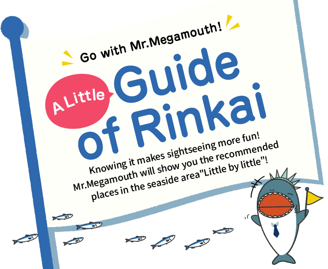Go with Mr.Megamouth ! A Little Guide of Rinkai