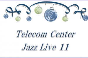 Telecom Center Jazz Live 11  <12/21(金) テレコムセンタービル>
